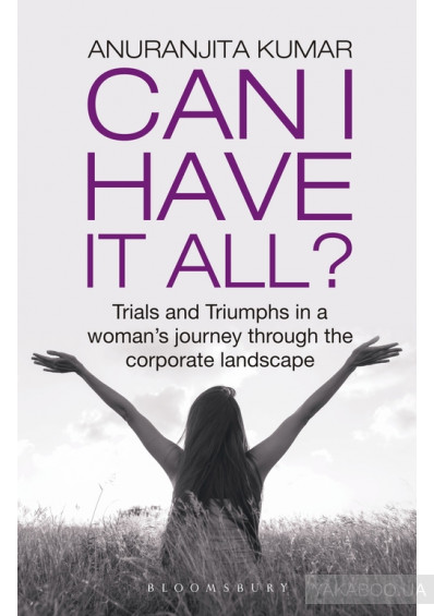 Фото - Can I Have It All: Trials and Triumphs in a woman's journey through the corporate landscape
