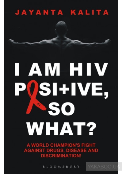 Фото - I am HIV Positive, So What? A World Champion's Fight Against Drugs, Disease and Discrimination