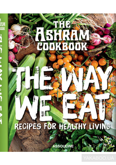 Фото - The Ashram: The Way We Eat. Recipes for Healthy Living