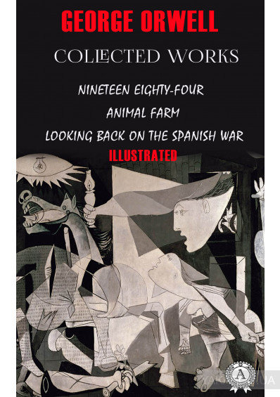 Фото - Collected works. Nineteen Eighty-Four, Animal farm, Looking back on the Spanish War. Illustrated