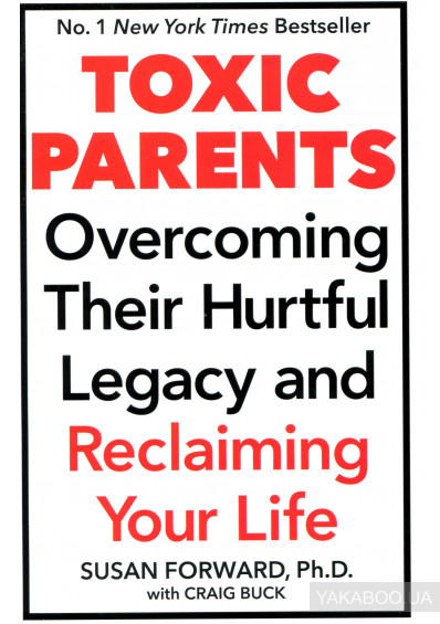 Фото - Toxic Parents. Overcoming Their Hurtful Legacy & Reclaiming Your Life