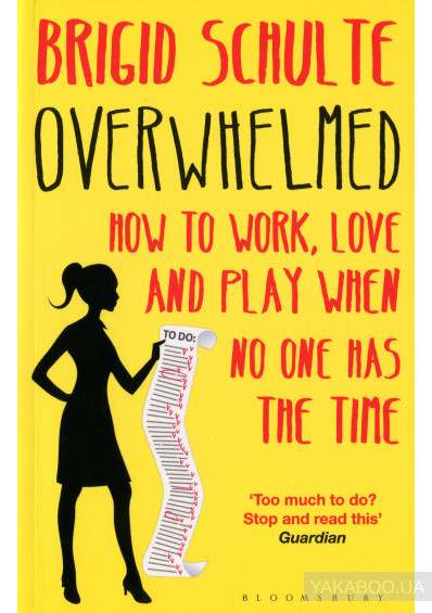 Фото - Overwhelmed. How to Work, Love and Play When No One Has the Time