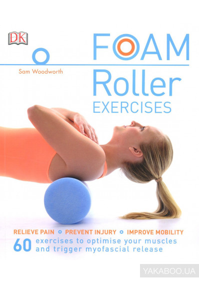 Фото - Foam Roller Exercises. Relieve Pain, Prevent Injury, Improve Mobility