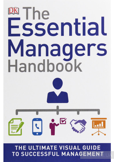 Фото - The Essential Managers Handbook. The Ultimate Visual Guide to Successful Management