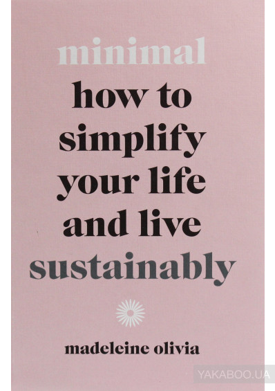 Фото - Minimal: How to Simplify Your Life and Live Sustainably