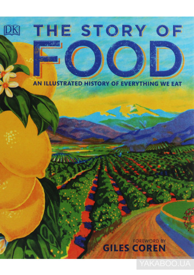 Фото - The Story of Food: An Illustrated History of Everything We Eat