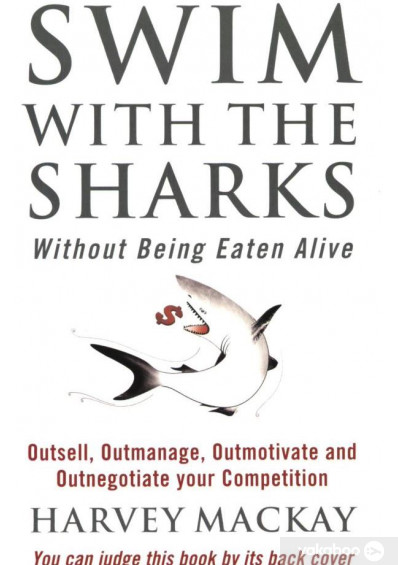 Фото - Swim With The Sharks Without Being Eaten Alive.Outsell, Outmanage, Outmotivate and Outnegotiate your Competition