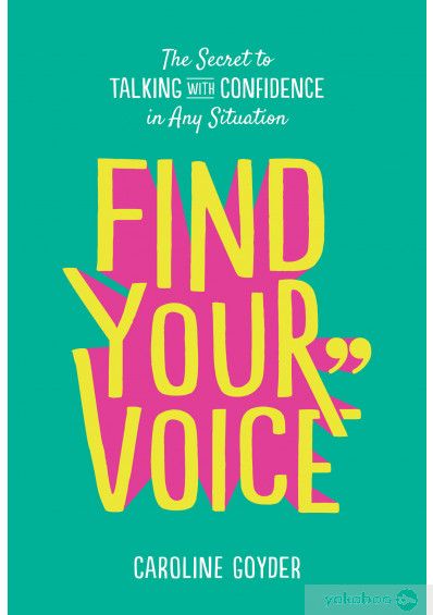 Книга «Find Your Voice. The Secret to Talking with Confidence in Any Situation », автора Кэролайн Гойдер – фото №1