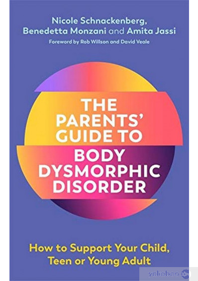 Книга «The Parents' Guide to Body Dysmorphic Disorder. How to Support Your Child, Teen or Young Adult», автора Николь Шнаккенберг, Амита Джасси, Бенедетта Монзани – фото №1