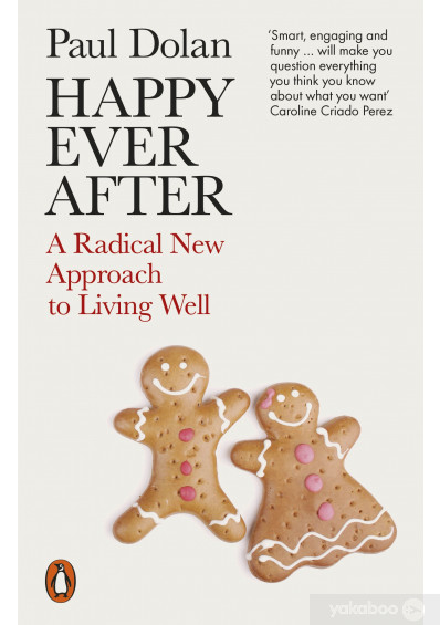 Книга «Happy Ever After. A Radical New Approach to Living Well», автора Пол Долан – фото №1