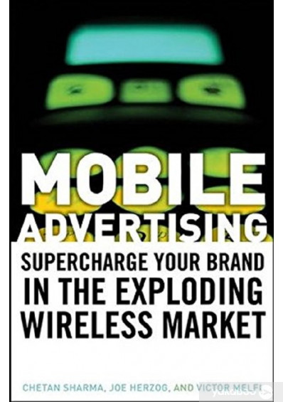 Фото - Mobile Advertising. Supercharge Your Brand in the Exploding Wireless Market