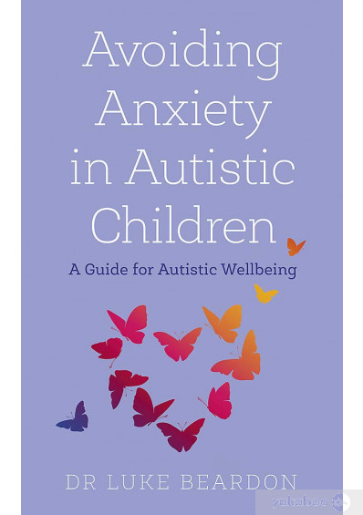 Книга «Avoiding Anxiety in Autistic Children. A Guide for Autistic Wellbeing», автора Люк Бирдон – фото №1