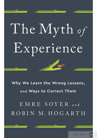 Книга «The Myth of Experience. Why We Learn the Wrong Lessons, and Ways to Correct Them», автора Эмре Сойер, Робин М. Хогарт – фото №1