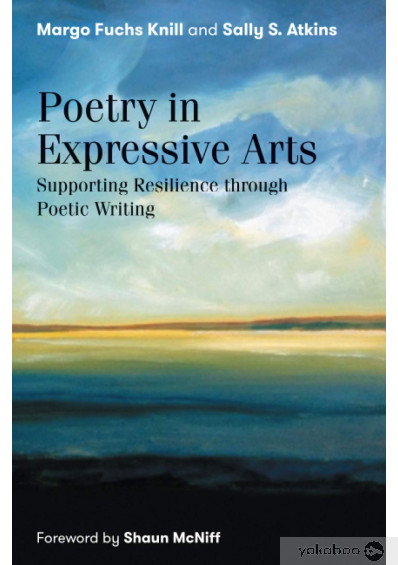 Книга «Poetry in Expressive Arts. Supporting Resilience Through Poetic Writing», автора Марго Фукс Нилл, Салли Аткинс – фото №1