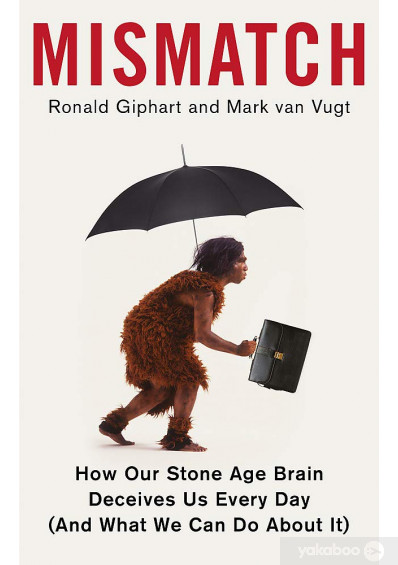 Книга «Mismatch. How Our Stone Age Brain Deceives Us Every Day (And What We Can Do About It)», автора Рональд Гипхарт, Марк ван Вугт – фото №1