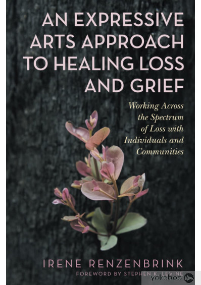 Книга «An Expressive Arts Approach to Healing Loss and Grief. Working Across the Spectrum of Loss with Individuals and Communities», автора Ирен Рензенбринк – фото №1