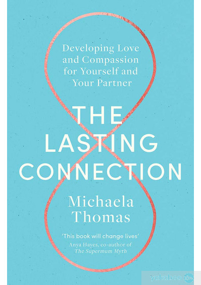 Книга «The Lasting Connection. Developing Love and Compassion for Yourself and Your Partner», автора Михаэла Томас – фото №1