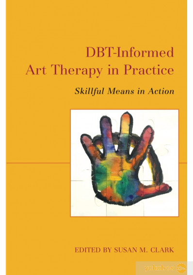 Книга «DBT-Informed Art Therapy in Practice. Skillful Means in Action» – фото №1