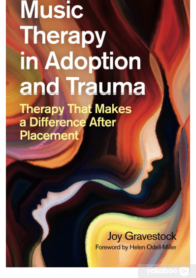Книга «Music Therapy in Adoption and Trauma. Therapy That Makes a Difference After Placement», автора Джой Грейвсток – фото №1