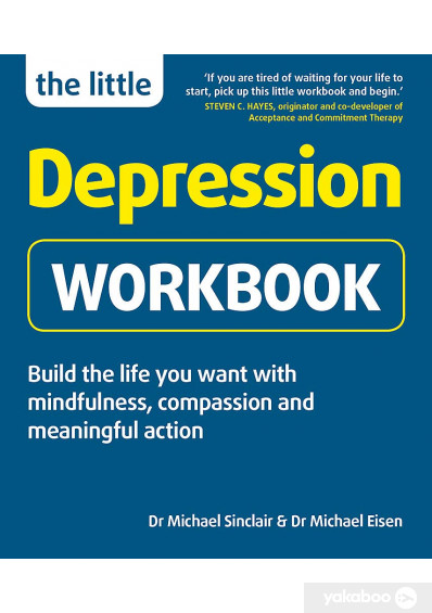 Книга «The Little Depression Workbook. Build the life you want with mindfulness, compassion and meaningful action», автора Майкл Синклер, Майкл Эйзен – фото №1