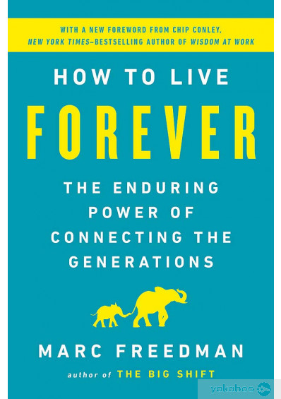 Книга «How to Live Forever. The Enduring Power of Connecting the Generations», автора Марк Фридман – фото №1