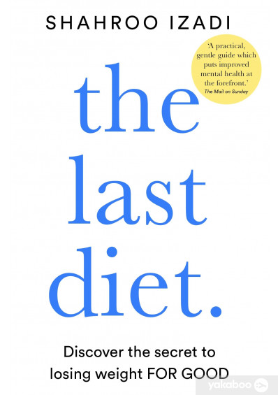 Книга «The Last Diet: Discover the Secret to Losing Weight - For Good», автора Шахру Изади – фото №1