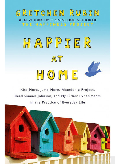 Книга «Happier at Home. Kiss More, Jump More, Abandon a Project, Read Samuel Johnson, and My Other Experiments in the Practice of Everyday Life», автора Гретхен Рубін – фото №1