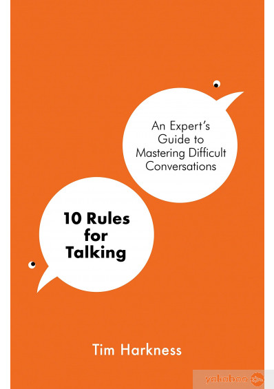 Книга «10 Rules for Talking. An Expert's Guide to Mastering Difficult Conversations», автора Тим Харкнесс – фото №1