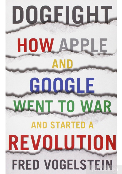Книга «Dogfight: How Apple and Google Went to War and Started a Revolution», автора Фред Фогельштейн – фото №1