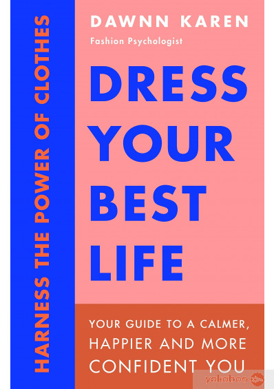 Фото - Dress Your Best Life. Harness the Power of Clothes To Transform Your Life