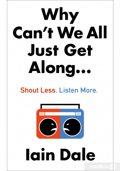 Книга «Why Can't We All Just Get Along: Shout Less. Listen More», автора Йен Дейл – фото №1