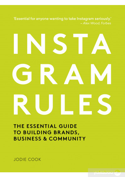 Книга «Instagram Rules. The Essential Guide to Building Brands, Business and Community», автора Джоди Кук – фото №1