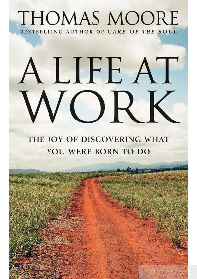 Фото - A Life At Work. The Joy of Discovering What You Were Born to Do