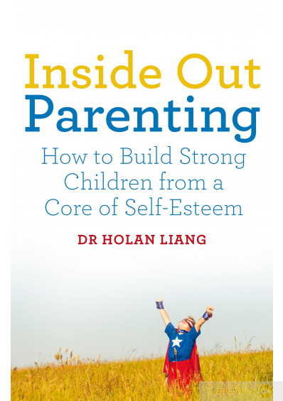 Книга «Inside Out Parenting: How to Build Strong Children from a Core of Self-Esteem», автора Холан Лян – фото №1