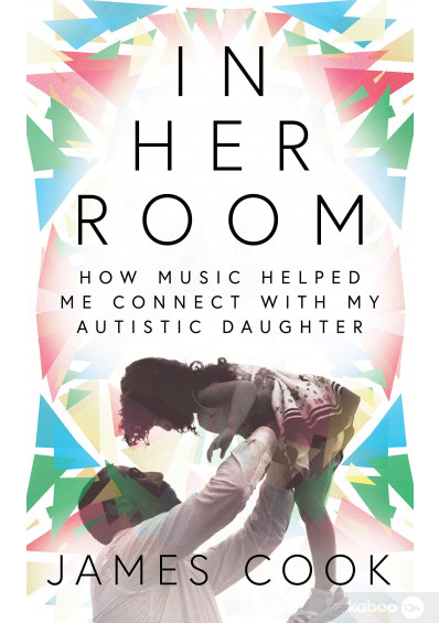 Книга «In Her Room: How Music Helped Me Connect With My Autistic Daughter», автора Джеймс Кук – фото №1