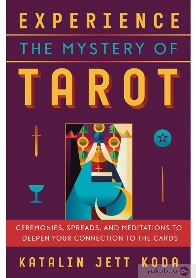 Фото - Experience The Mystery Of Tarot. Ceremonies, Spreads, and Meditations to Deepen Your Connection to the Cards
