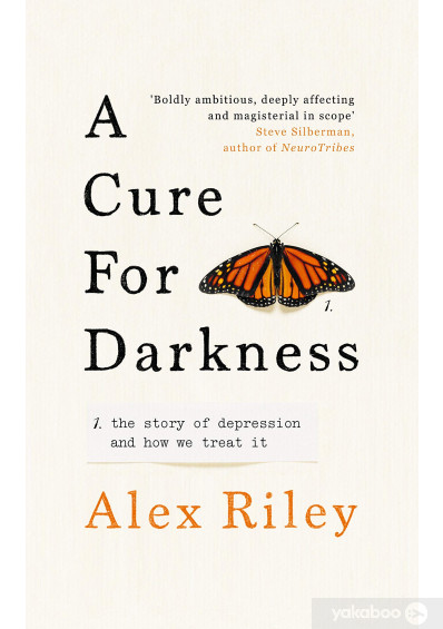 Книга «A Cure for Darkness. The story of depression and how we treat it», автора Алекс Райли – фото №1