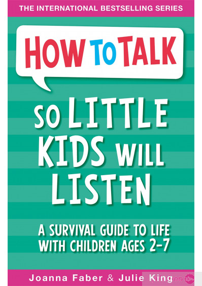 Книга «How To Talk So Little Kids Will Listen. A Survival Guide to Life with Children Ages 2-7», автора Джули Кинг, Джоанна Фабер – фото №1