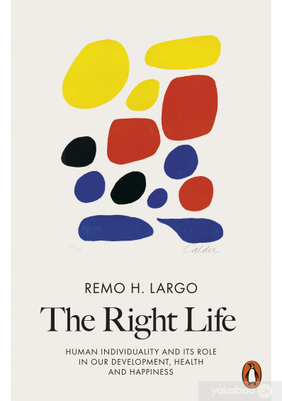 Книга «The Right Life. Human Individuality and Its Role in Our Development, Health and Happiness», автора Ремо Х. Ларго – фото №1