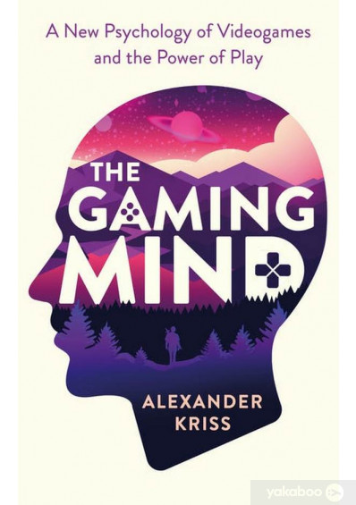 Книга «The Gaming Mind. A New Psychology of Videogames and the Power of Play», автора Александер Крисс – фото №1