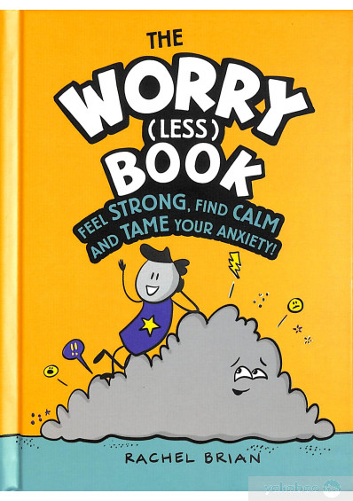 Книга «The Worry (Less) Book. Feel Strong, Find Calm and Tame Your Anxiety», автора Рэйчел Брайан – фото №1