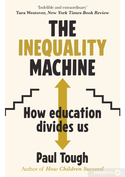 Книга «The Inequality Machine. How universities are creating a more unequal world - and what to do about it», автора Пол Таф – фото №1