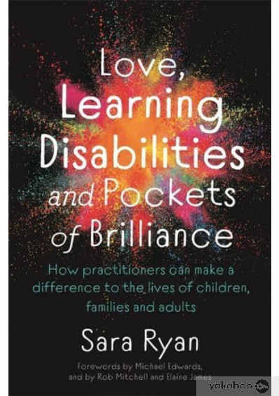 Книга «Love, Learning Disabilities and Pockets of Brilliance. How Practitioners Can Make a Difference to the Lives of Children, Families and Adults», автора Сара Райан – фото №1