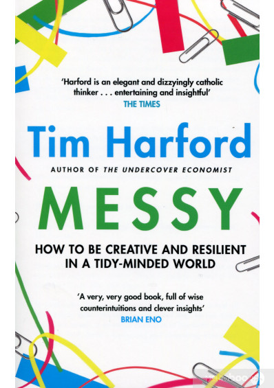 Книга «Messy. How to Be Creative and Resilient in a Tidy-Minded World», автора Тим Харфорд – фото №1