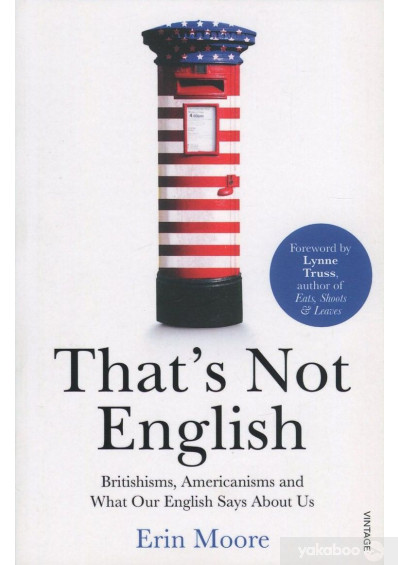 Книга «That's Not English. Britishisms, Americanisms and What Our English Says About Us», автора Эрин Мур – фото №1