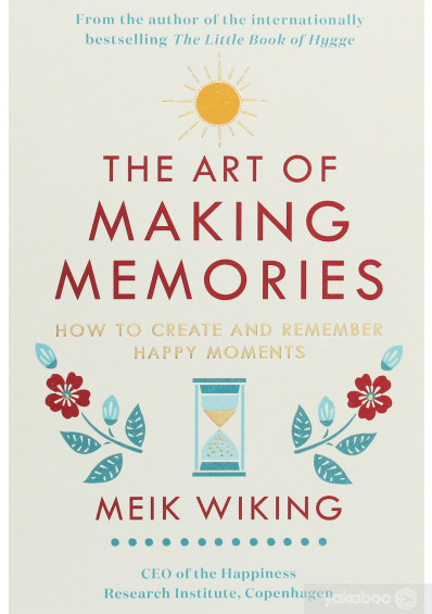Фото - The Art of Making Memories. How to Create and Remember Happy Moments