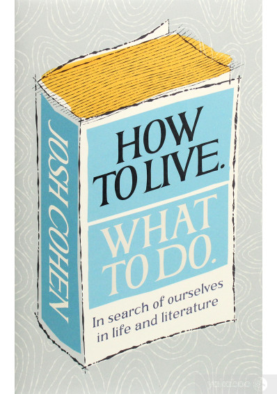 Книга «How to Live. What To Do. Life Lessons from Literature», автора Джош Коэн – фото №1