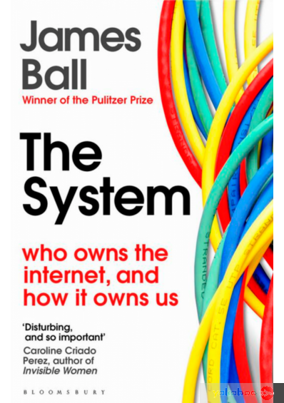Книга « The System: Who Owns the Internet, and How It Owns Us », автора Джеймс Болл – фото №1