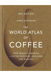 The World Atlas of Coffee. From beans to brewing - coffees explored, explained and enjoyed