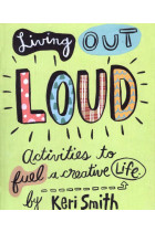 Купити - Книжки - Living Out Loud. An Activity Book to Fuel a Creative Life